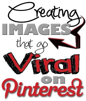 How to Get Viral Traffic with Pin Worthy Images from Pinterest