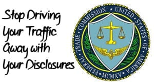 Stop Driving Your Traffic Away Because You Interpreted the FTC Guidelines Wrong