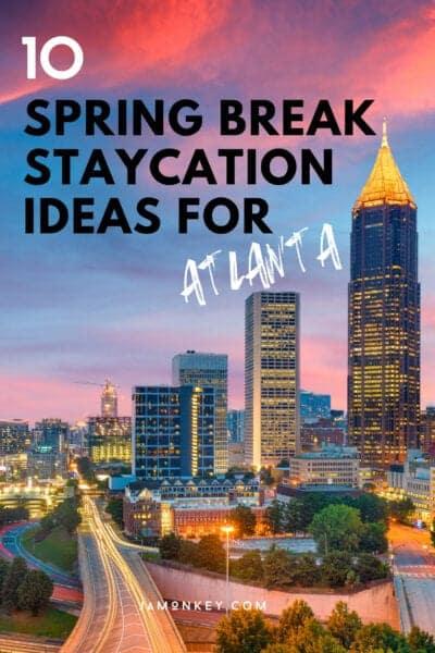 10 Spring Break Staycation Atlanta