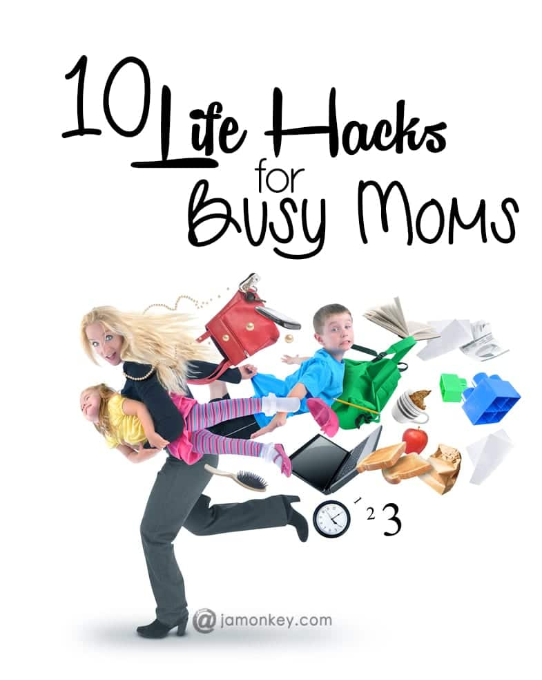 10 Life Hacks for Busy Moms