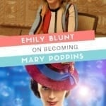Emily Blunt Interview on Becoming Mary Poppins